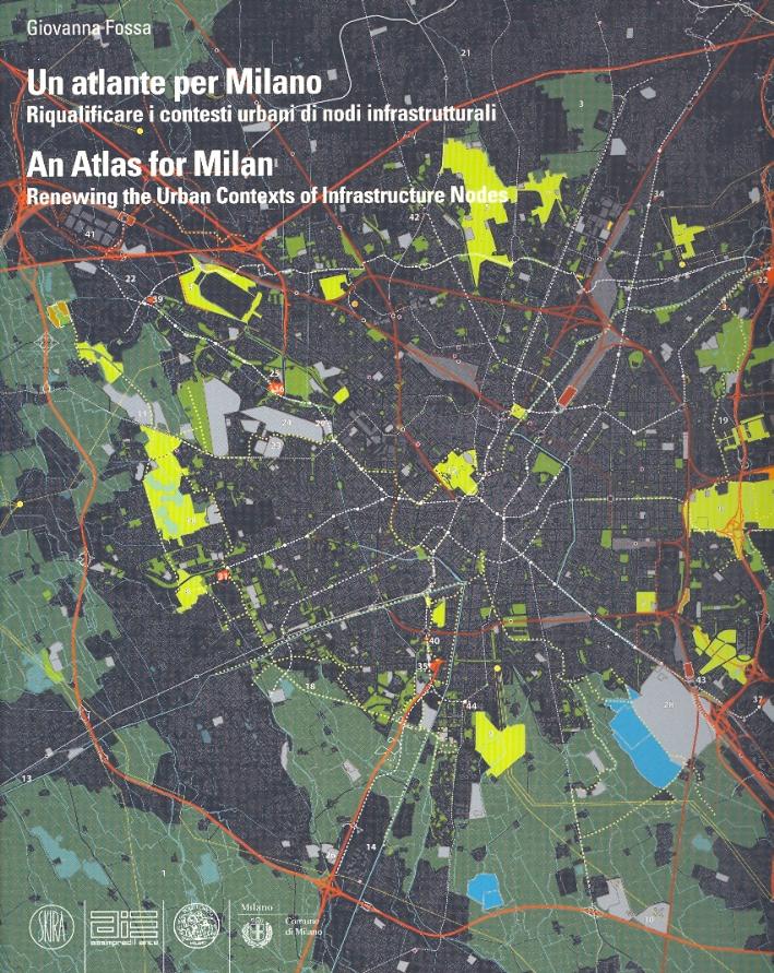Un atlante per Milano. Riqualificare i contesti urbani di nodi infrastrutturali. An Atlas for Milan. Renewing the Urban Contexts of Infrastructure Nodes