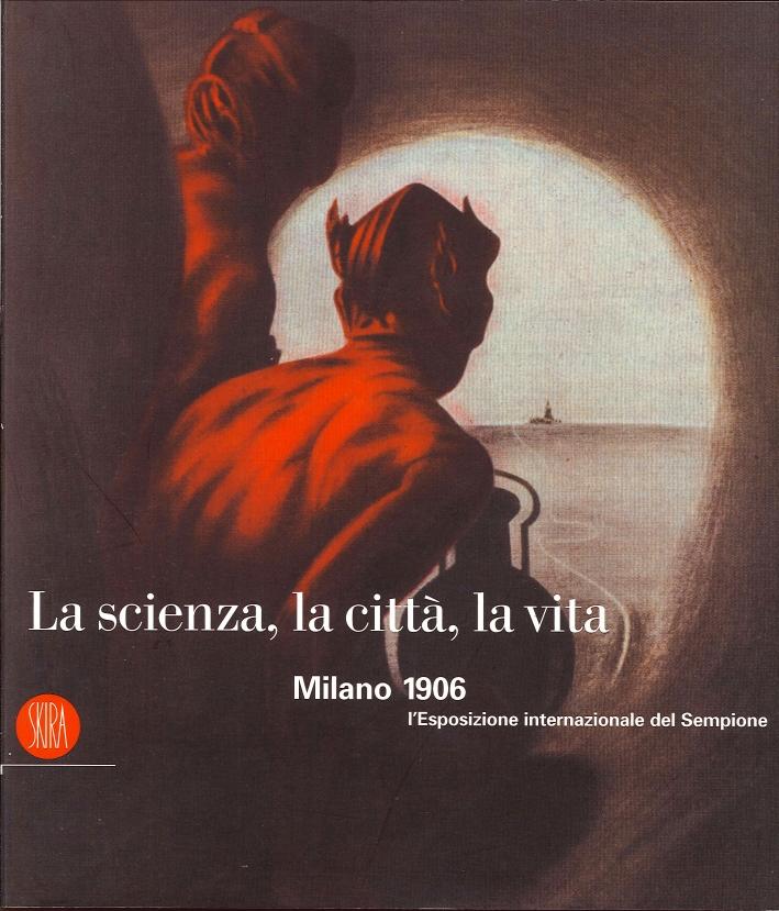 La scienza, la città, la vita. Milano 1906: l'Esposizione internazionale del Sempione. [con DVD]