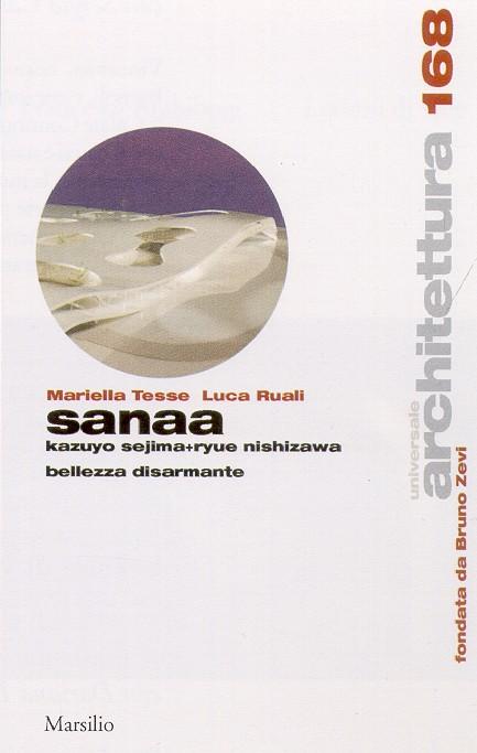 Sanaa. Kazuyo Sejima + Ryue Nishizawa. Bellezza disarmante