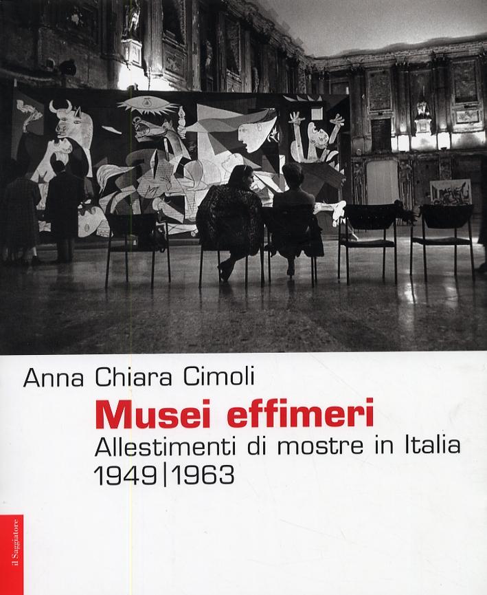 Musei effimeri. Allestimenti e mostre in Italia 1949-1963.