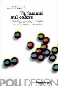 Variazione sul colore. Contributi per una riflessione sul progetto e sulla cultura del colore.