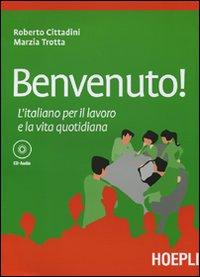 Benvenuto! L'italiano per il lavoro e la vita quotidiana. Con CD Audio