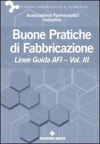 Buone pratiche di fabbricazione. Linee guida AFI. Vol. 3