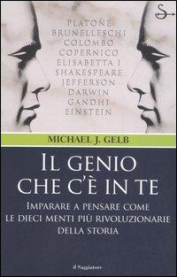 Il genio che c'è in te. Imparare a pensare come le dieci menti più rivoluzionarie della storia