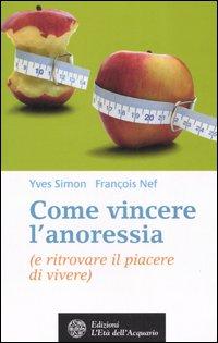 Come vincere l'anoressia (e ritrovare il piacere di vivere)