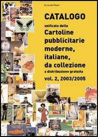 Catalogo unificato delle cartoline pubblicitarie moderne, italiane, da collezione a distribuzione gratuita. Vol. 2: 2003-2005