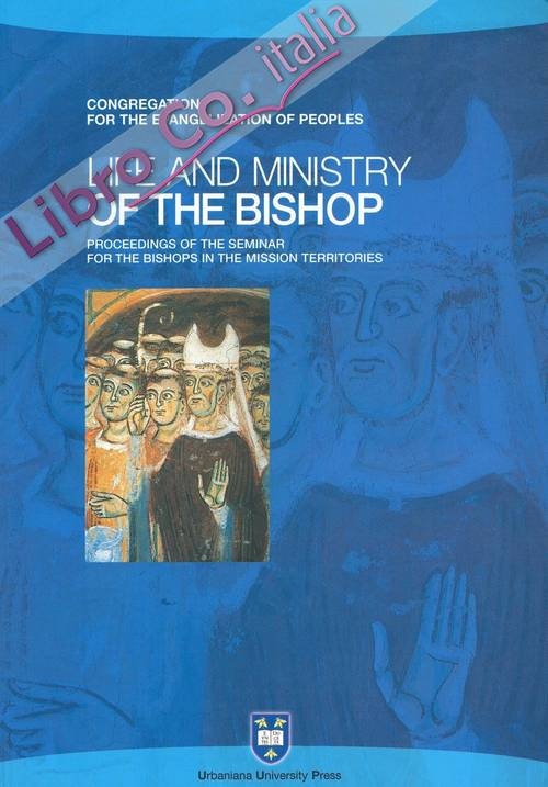 Life and ministry of the bishop. Proceedings of the seminar for the bishops in the mission territories. Rome, september 8-21, 2003.