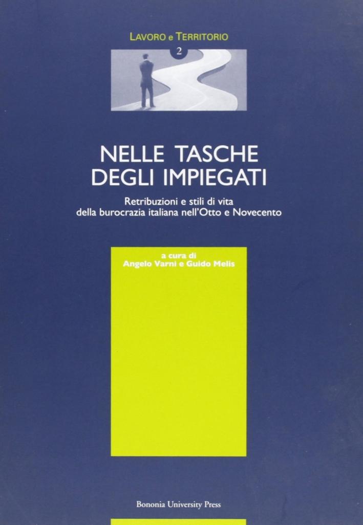 Nelle tasche degli impiegati. Retribuzioni e stili di vita della burocrazia italiana nell'Otto e Novecento