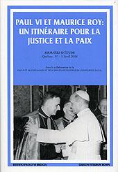 Paul VI et Marice Roy: un itinéraire pour la justice et la paix. Journées d'étude (Quebec, 1-3 avril 2004)