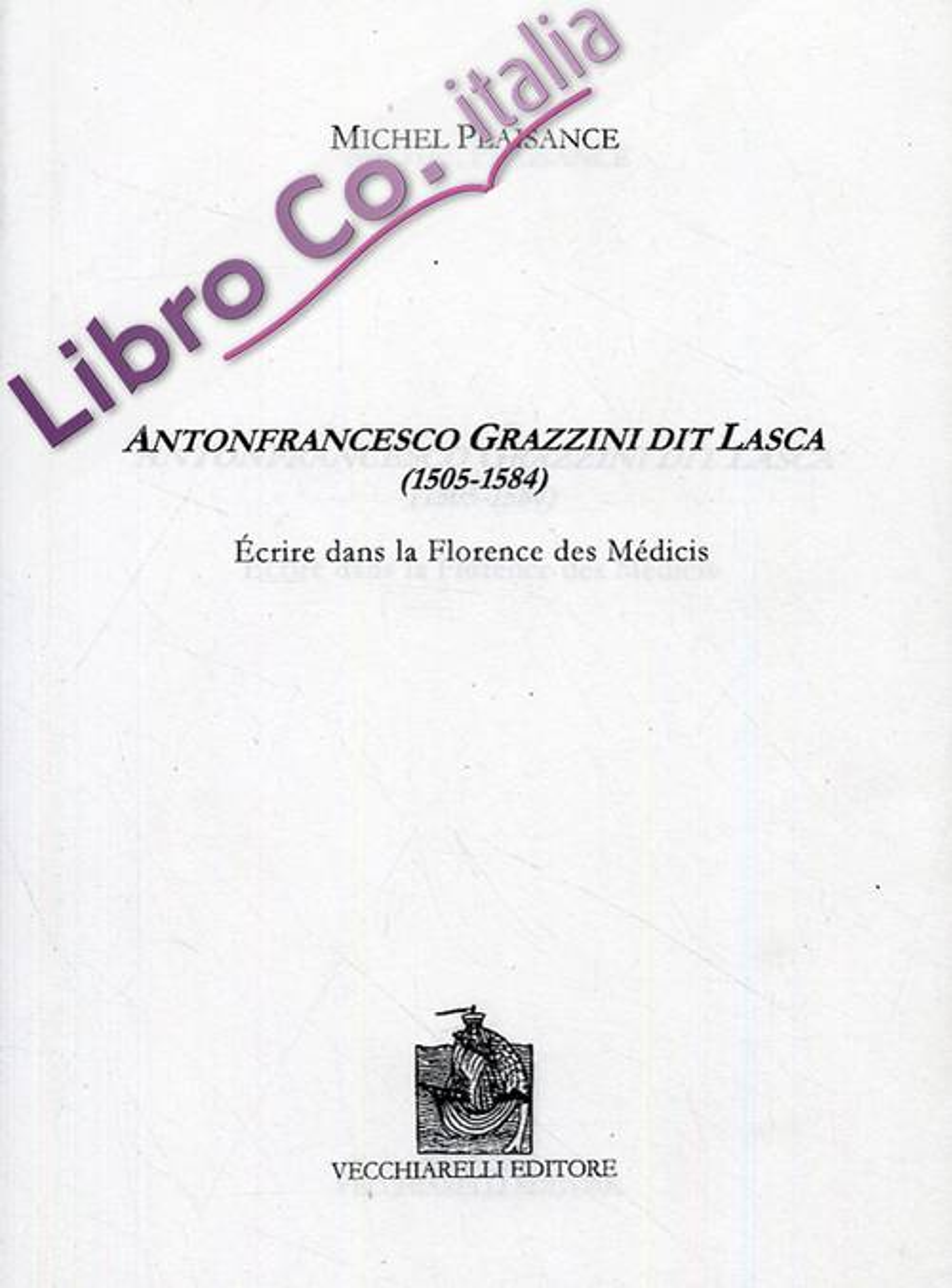 Antonfrancesco Grazzini Dit Lasca (1505- 1584). Écrire Dans la Florence des Médicis.