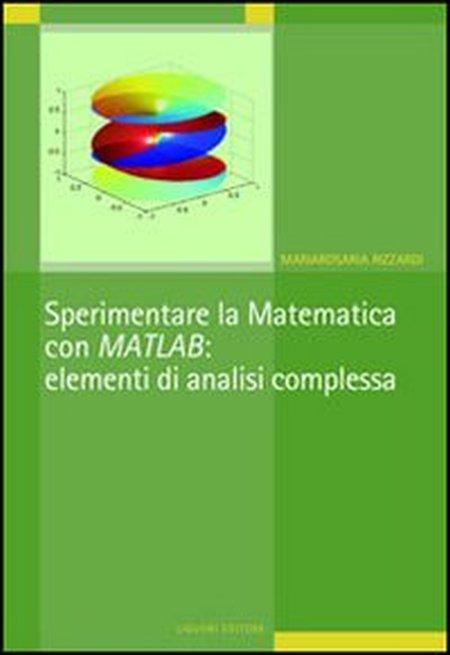Sperimentare la matematica con MATLAB: elementi di analisi complessa.