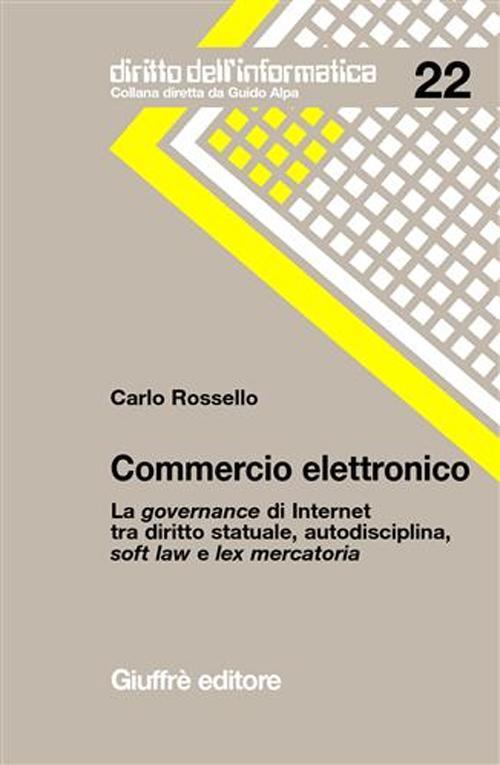 Commercio elettronico. La governance di internet tra diritto statuale, autodisciplina, soft law e lex mercatoria.