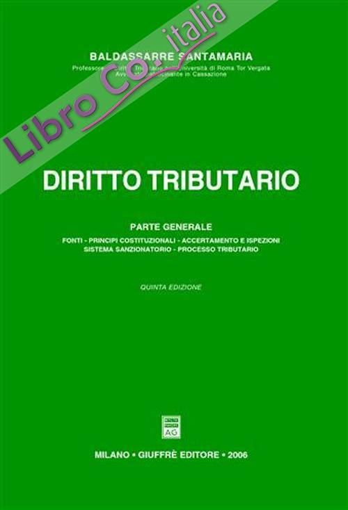 Diritto tributario. Parte generale. Fonti, principi costituzionali, accertamento e ispezioni, sistema sanzionatorio, processo tributario.