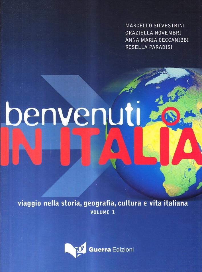 Benvenuti in Italia. Viaggio nella storia, geografia, cultura e vita italiana. Vol. 1.
