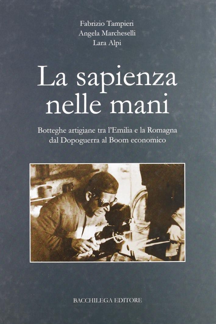 La sapienza nelle mani. Botteghe artigiane tra l'Emilia e la Romagna dal dopoguerra al boom economico.