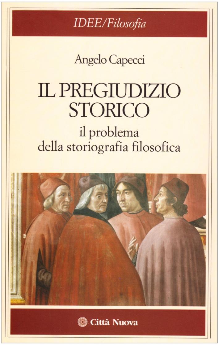 Il pregiudizio storico. Il problema della storiografia filosofica.