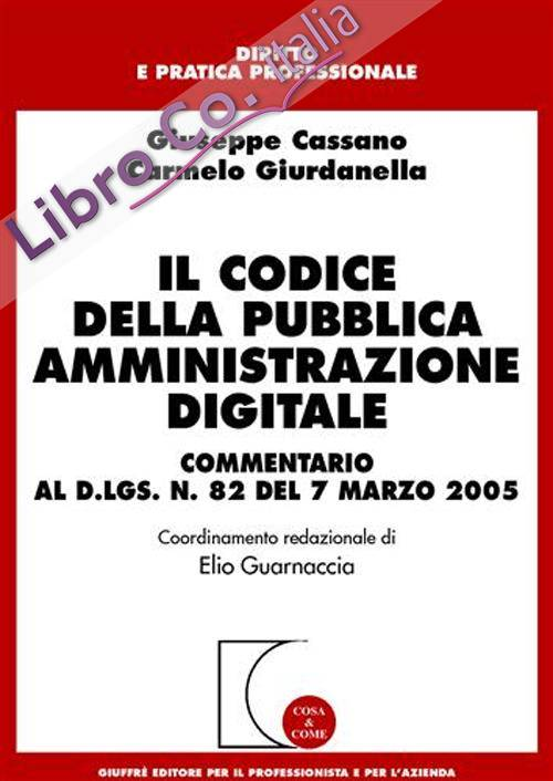 Il codice della pubblica amministrazione digitale. Commentario al D. lgs. n. 82 del 7 marzo 2005.