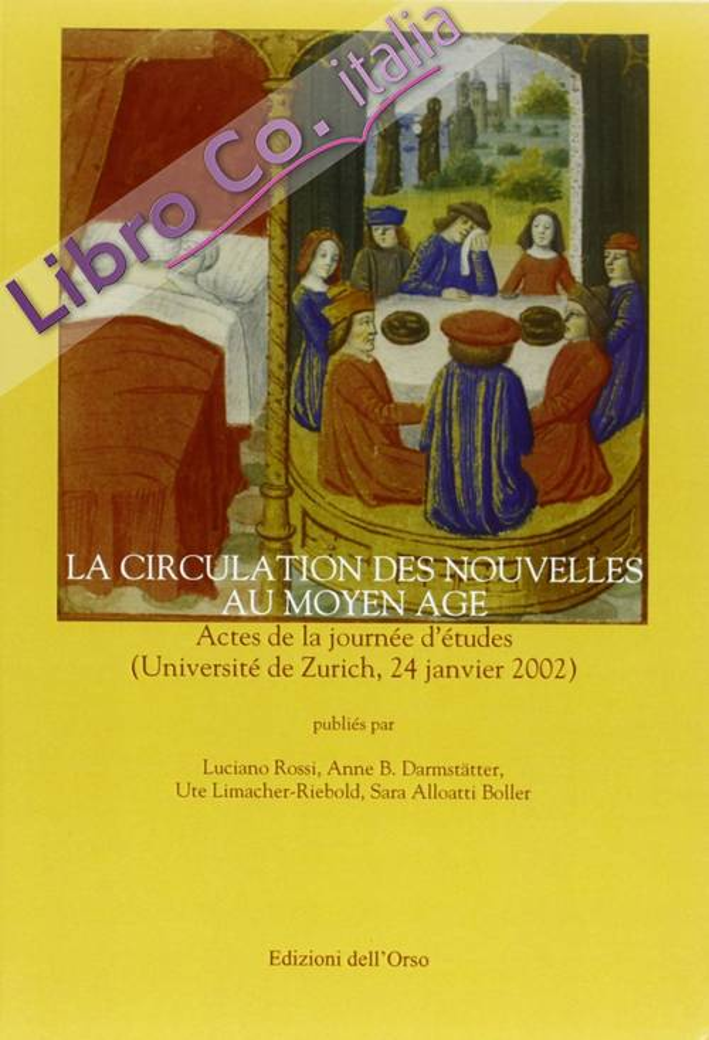 La circulation de nouvelles au Moyen Age. Actes de la Journée d'études (Université de Zurich, 24 janvier 2002). Ediz. italiana e francese