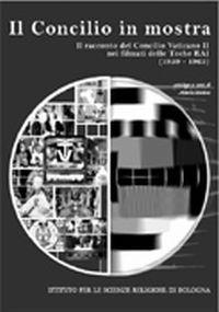 Il Concilio in mostra. Il racconto del Concilio vaticano II nei filmati delle teche Rai 1959-1965.