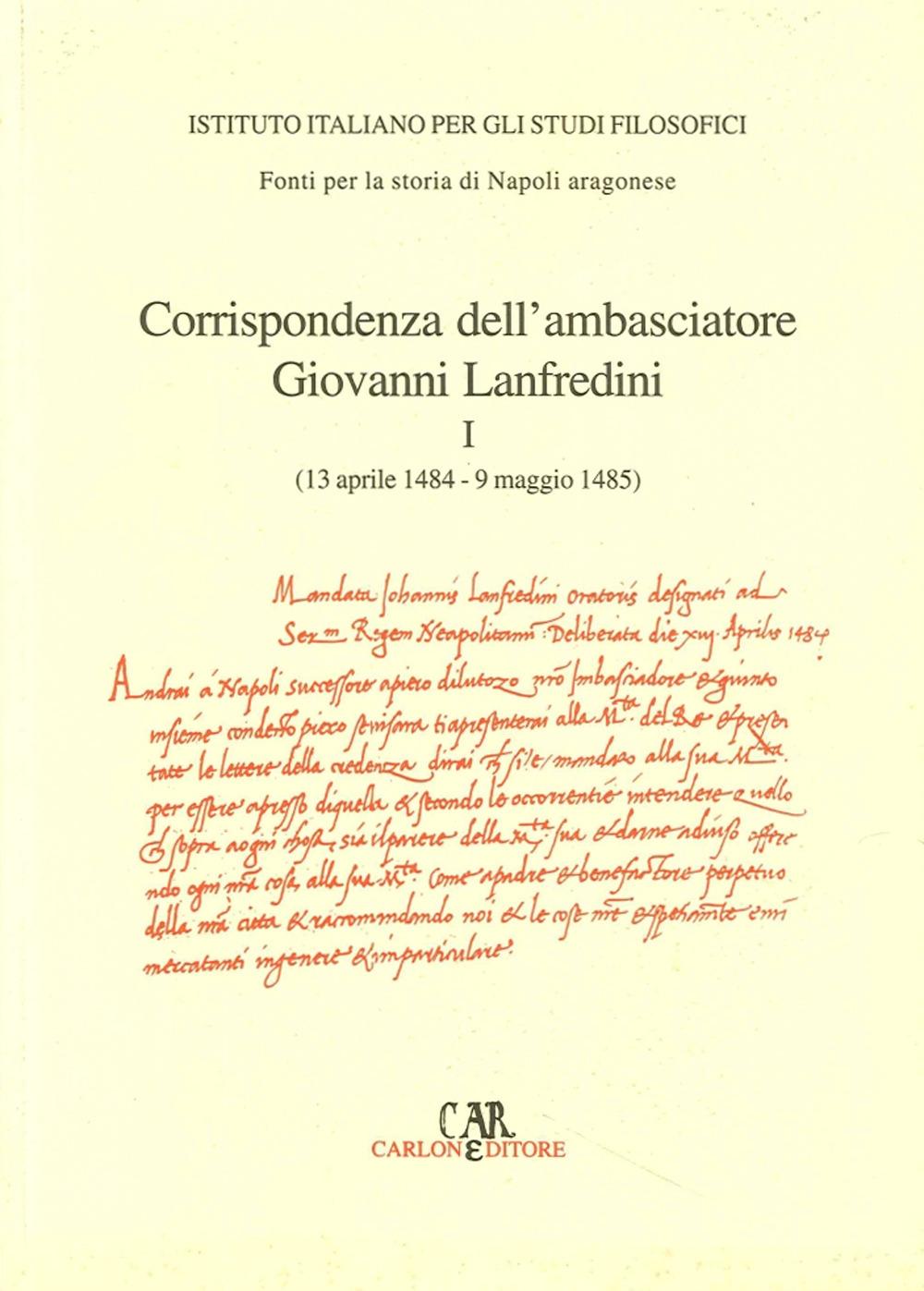 Corrispondenza degli ambasciatori fiorentini a Napoli. Vol. 1. Corrispondenza dell'ambasciatore Giovanni Lanfredini (13 aprile 1484-9 maggio 1485)