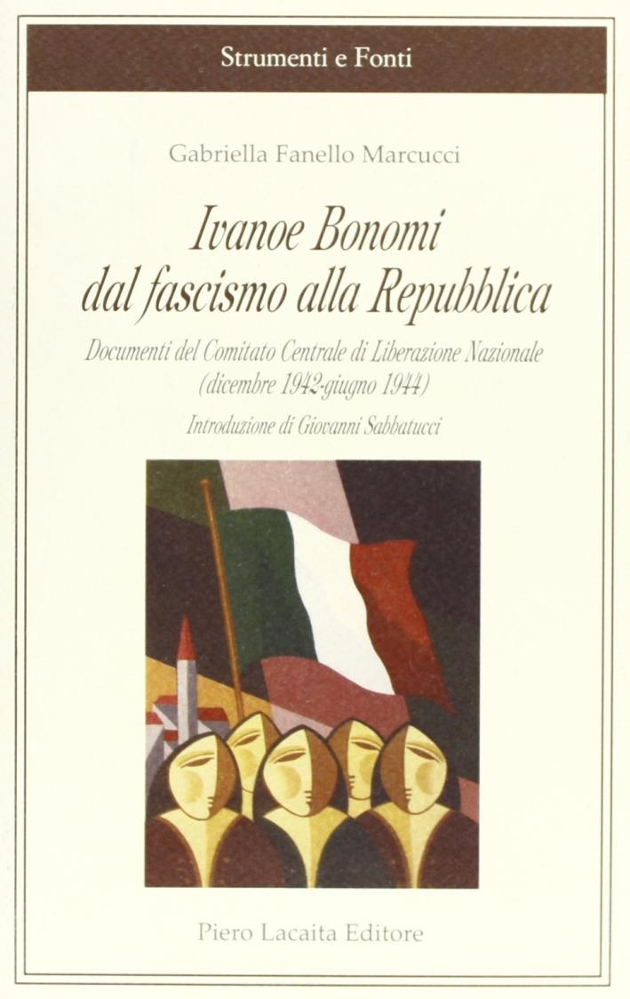 Ivanoe Bonomi dal fascismo alla Repubblica. Documenti del Comitato centrale di liberazione nazionale (dicembre 1942-giugno 1944)