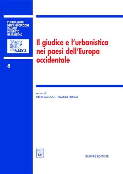 Il giudice e l'urbanistica nei paesi dell'Europa occidentale. Atti del colloquio internazionale dell'Association internationale du droit de l'urbanisme, AIDrU, Roma, 26-27 settembre 2003.