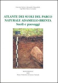 Atlante dei Suoli del Parco Naturale Adamello-Brenta. Suoli e Paesaggi