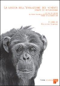 La logica dell'evoluzione dei viventi: spunti di riflessione. Atti del 12° Convegno del Gruppo italiano di biologia evoluzionistica (Firenze, 18-21 febbraio 2004)