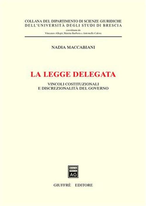 La legge delegata. Vincoli costituzionali e discrezionalità del governo