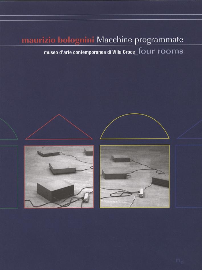 Maurizio Bolognini. L'infinito fuori controllo. Macchine programmate, 1990-2005. Infinity out of control. Programmed machines, 1990-2005. [Edizione Italiana e Inglese]