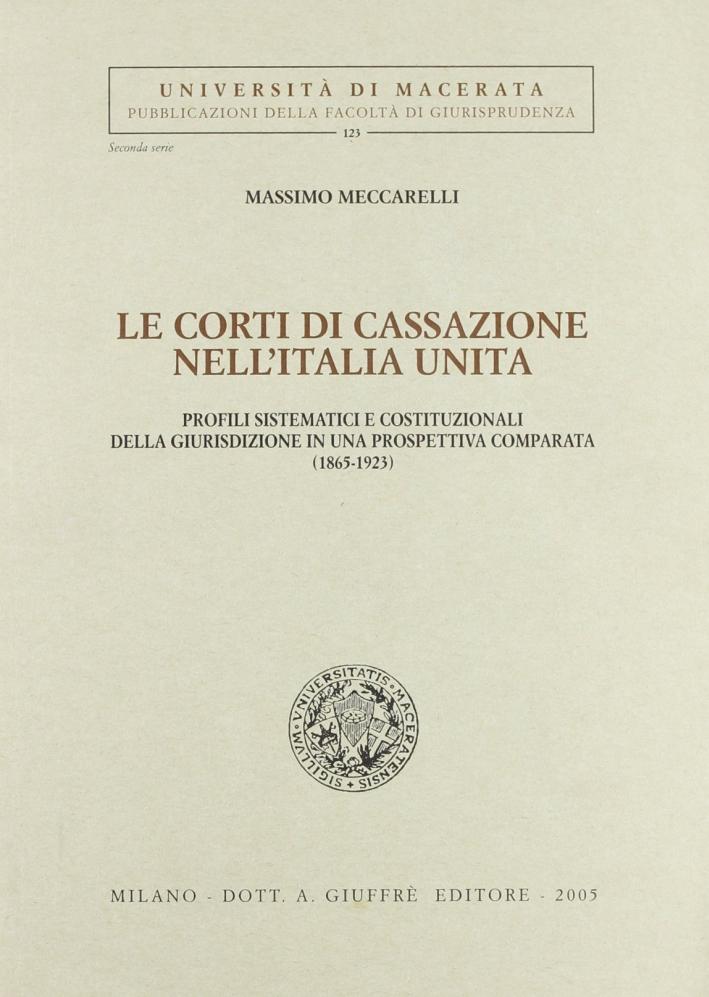 Le Corti di Cassazione nell'Italia unita. Profili sistematici e costituzionali della giurisdizione in una prospettiva comparata (1865-1923).