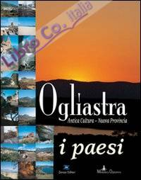 Ogliastra. Antica cultura, nuova provincia, i paesi