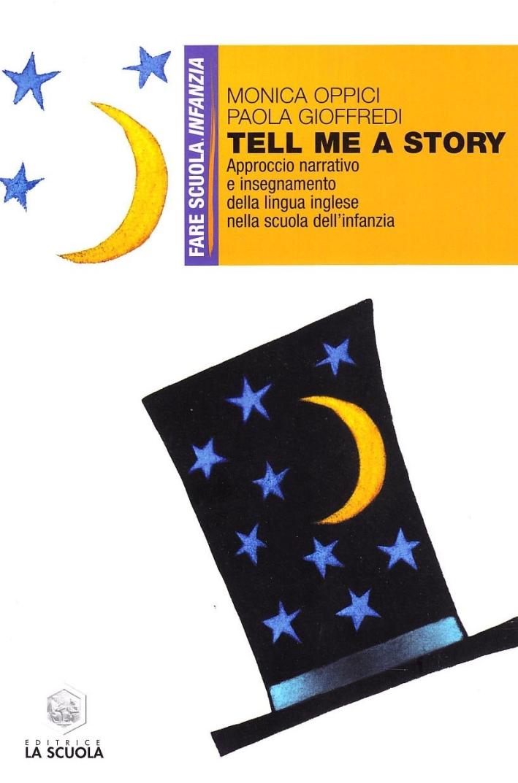 Tell me a Story. Approccio Narrativo e InseGNAMento della Lingua Inglese nella Scuola dell'Infanzia.