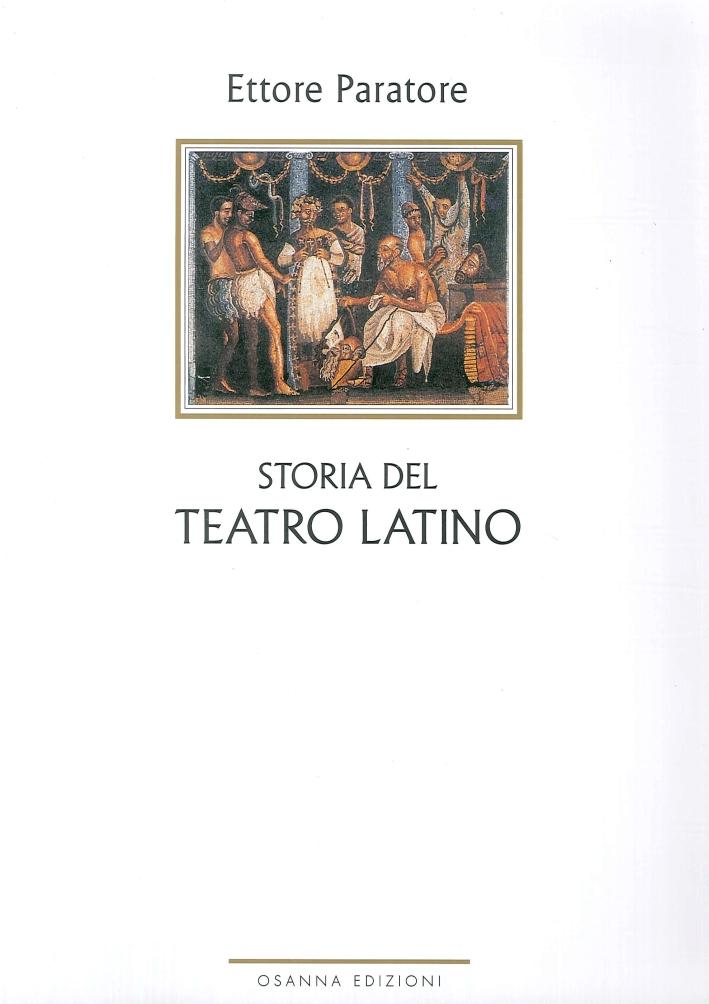 Storia del Teatro Latino. Con un'Appendice di Scritti sul Teatro Latino Arcaico e un Inedito Autobiografico