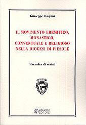 Il movimento eremitico, monastico, conventuale e religioso nella diocesi di Fiesole. Raccolta di scritti.