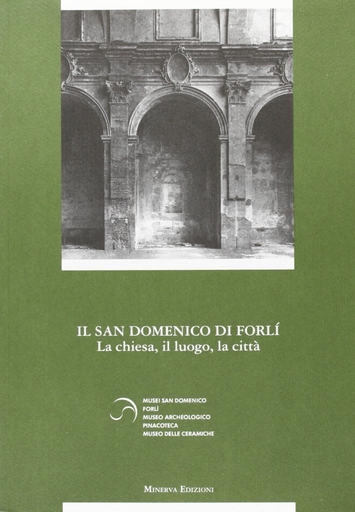 Il San Domenico di Forlì. La chiesa, il luogo, la città