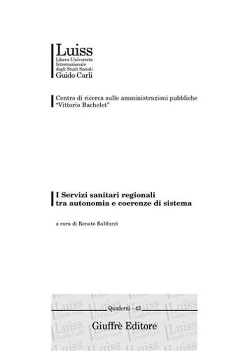 I Servizi sanitari regionali tra autonomia e coerenze di sistema. Atti del Convegno (Genova, 20-21 febbraio 2004)
