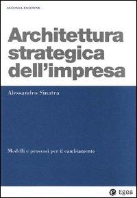 Architettura strategica dell'impresa. Modelli e processi per il cambiamento.