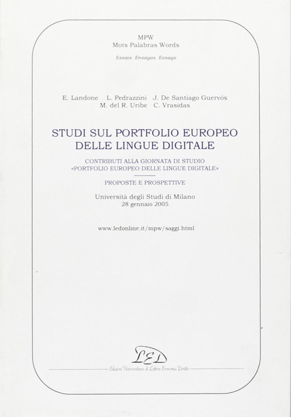 Studi sul portfolio europeo delle lingue digitale. Contributi alla giornata di studio Portfolio europeo delle lingue digitale. Proposte e prospettive. Università degli studi di Milano, 28 gennaio 2005