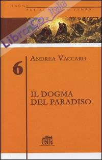 Il Dogma del Paradiso. Antefatti Differenze Semantiche Sinistre Interpretazioni. Vol. 6