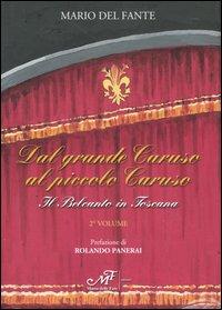 Dal grande Caruso al piccolo Caruso. Il belcanto in Toscana. Vol. 2