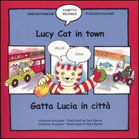 Lucy cat in town-Gatta Lucia in città. Ediz. bilingue