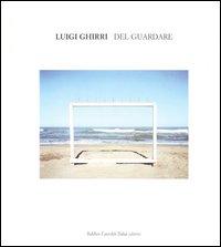 Luigi Ghirri. Del Guardare. Catalogo della mostra (Reggio Emilia, 29 aprile-25 giugno 2006). Ediz. italiana e inglese