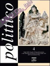 Polittico 4. Studi della scuola di specializzazione e del dottorato di ricerca in storia delle arti dell'università di Pisa