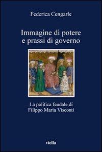 Immagine di potere e prassi di governo. La politica feudale di Filippo Maria Visconti
