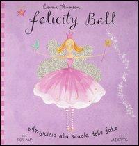 Amicizia alla Scuola delle Fate. Felicity Bell. Libro Pop-Up
