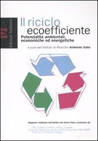 Il Riciclo ecoefficiente. Potenzialità ambientali, economiche ed energetiche