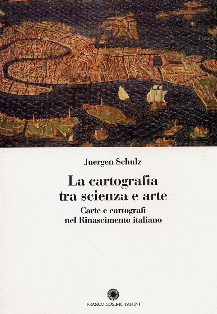 La Cartografia tra scienza e arte. Carte e cartografi nel Rinascimento italiano