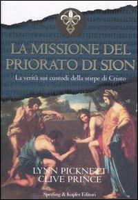 La missione del Priorato di Sion. La verità sui custodi della stirpe di Cristo. Ediz. illustrata