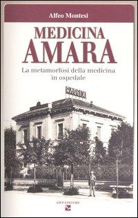 Medicina amara. La metamorfosi della medicina in ospedale
